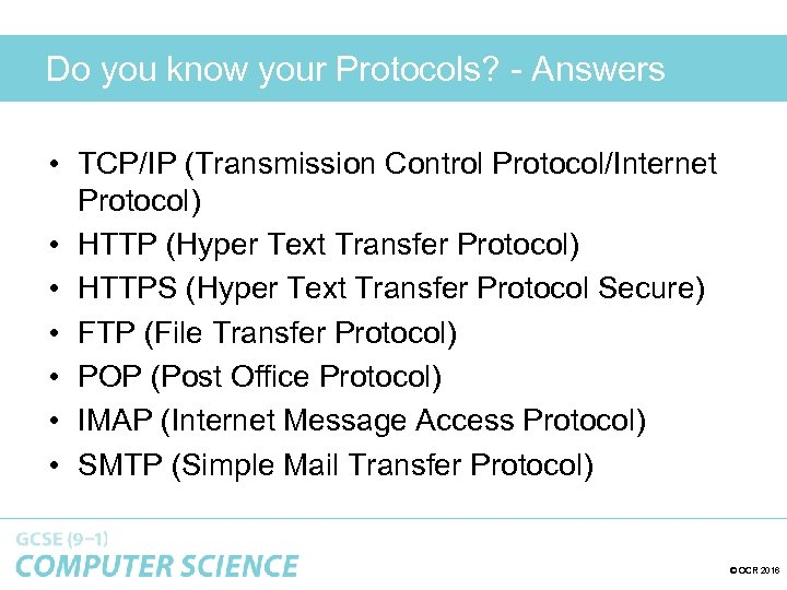 Do you know your Protocols? - Answers • TCP/IP (Transmission Control Protocol/Internet Protocol) •