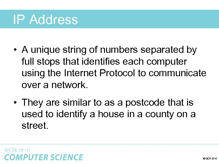 IP Address • A unique string of numbers separated by full stops that identifies