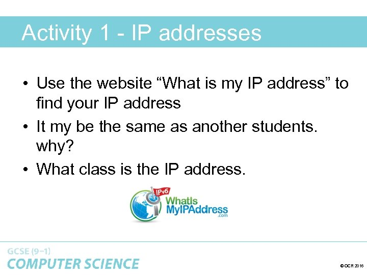 """Activity 1 - IP addresses • Use the website """"What is my IP address"""""""