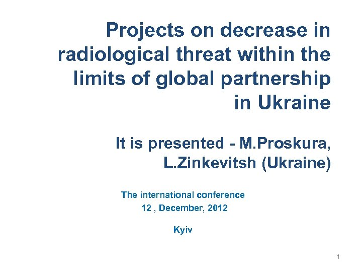 Projects on decrease in radiological threat within the limits of global partnership in Ukraine