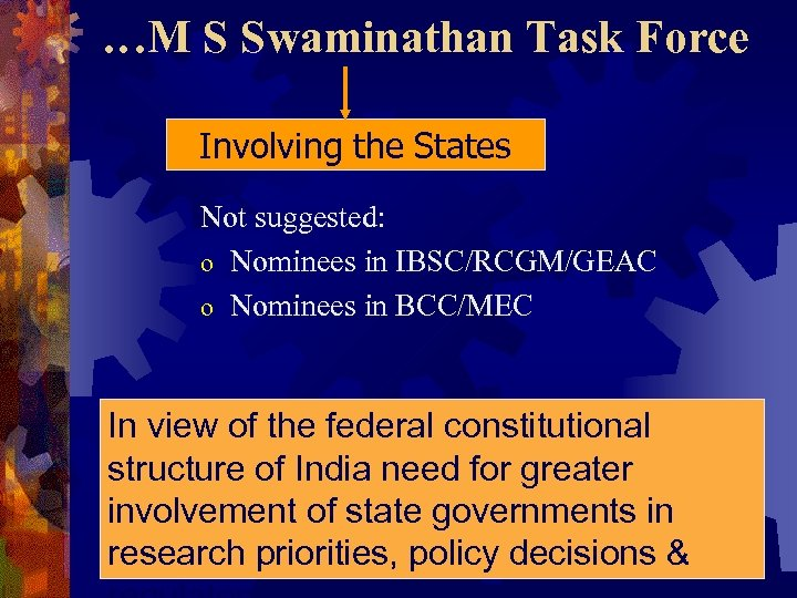 …M S Swaminathan Task Force Involving the States Not suggested: o Nominees in IBSC/RCGM/GEAC