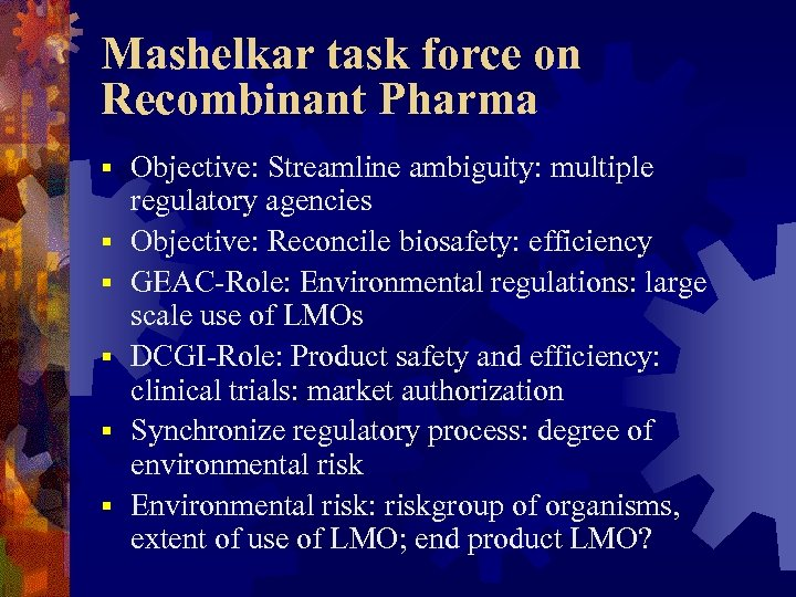 Mashelkar task force on Recombinant Pharma § § § Objective: Streamline ambiguity: multiple regulatory