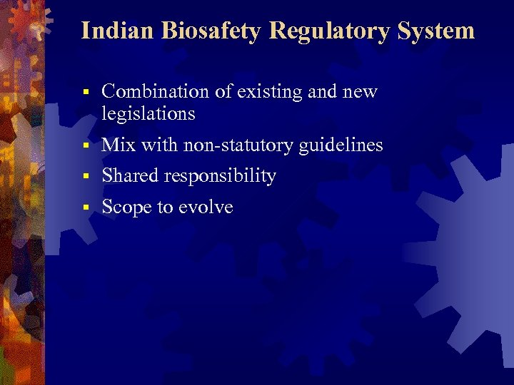 Indian Biosafety Regulatory System Combination of existing and new legislations § Mix with non-statutory