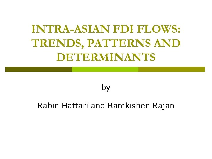 INTRA-ASIAN FDI FLOWS: TRENDS, PATTERNS AND DETERMINANTS by Rabin Hattari and Ramkishen Rajan