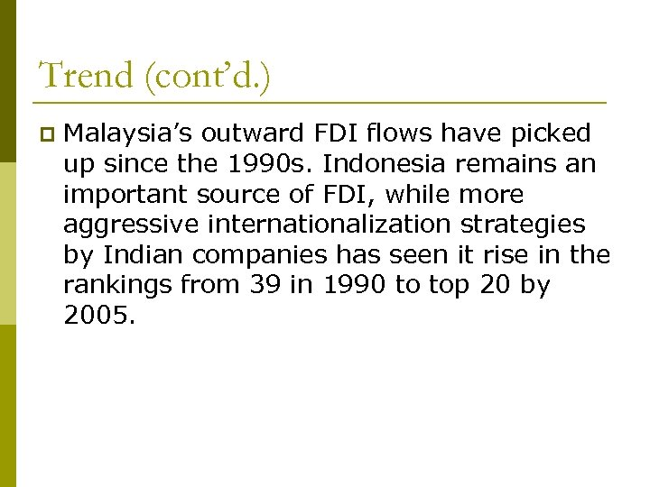 Trend (cont'd. ) p Malaysia's outward FDI flows have picked up since the 1990
