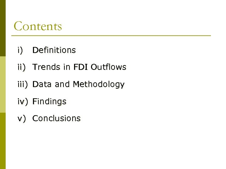Contents i) Definitions ii) Trends in FDI Outflows iii) Data and Methodology iv) Findings