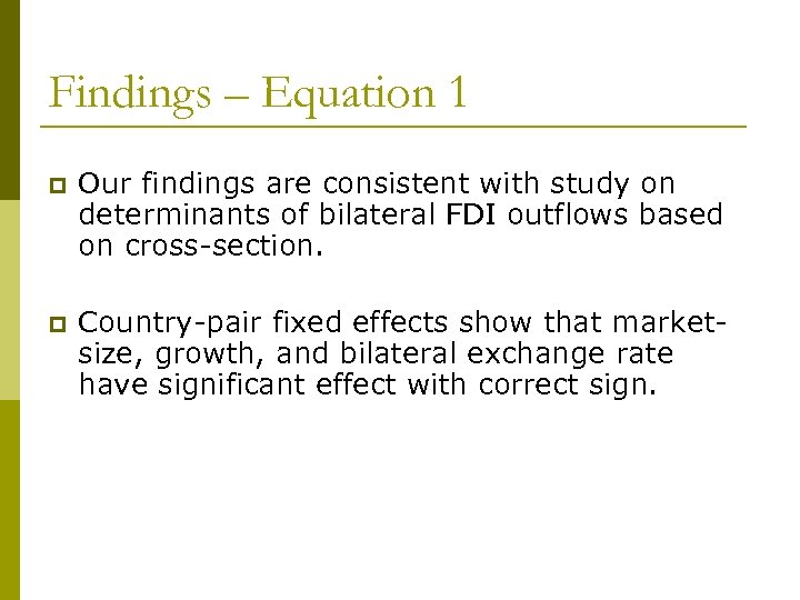 Findings – Equation 1 p Our findings are consistent with study on determinants of