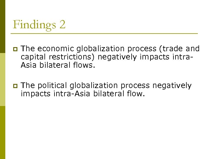 Findings 2 p The economic globalization process (trade and capital restrictions) negatively impacts intra.