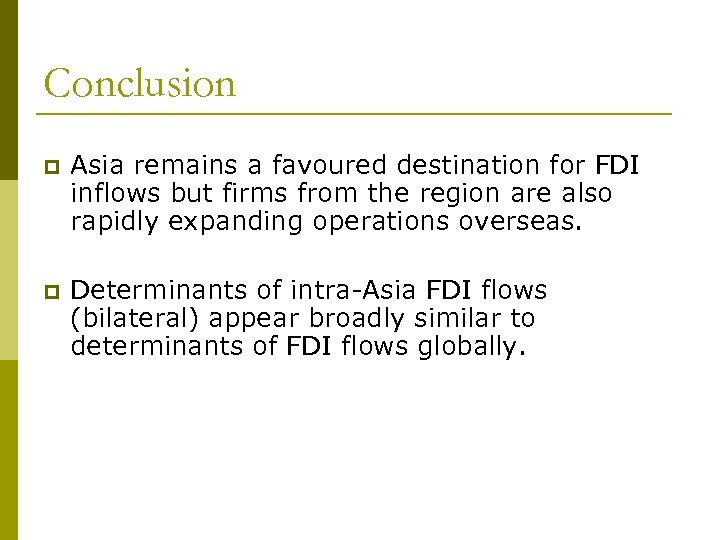 Conclusion p Asia remains a favoured destination for FDI inflows but firms from the