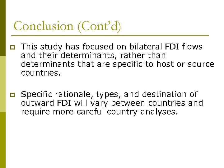 Conclusion (Cont'd) p This study has focused on bilateral FDI flows and their determinants,