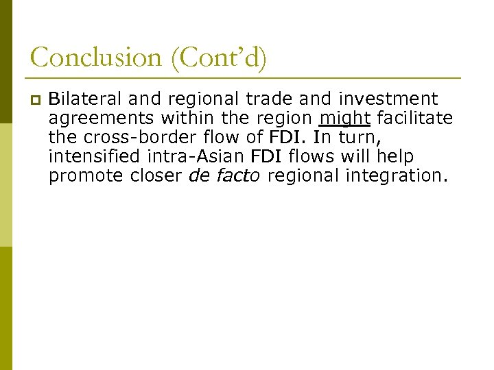 Conclusion (Cont'd) p Bilateral and regional trade and investment agreements within the region might