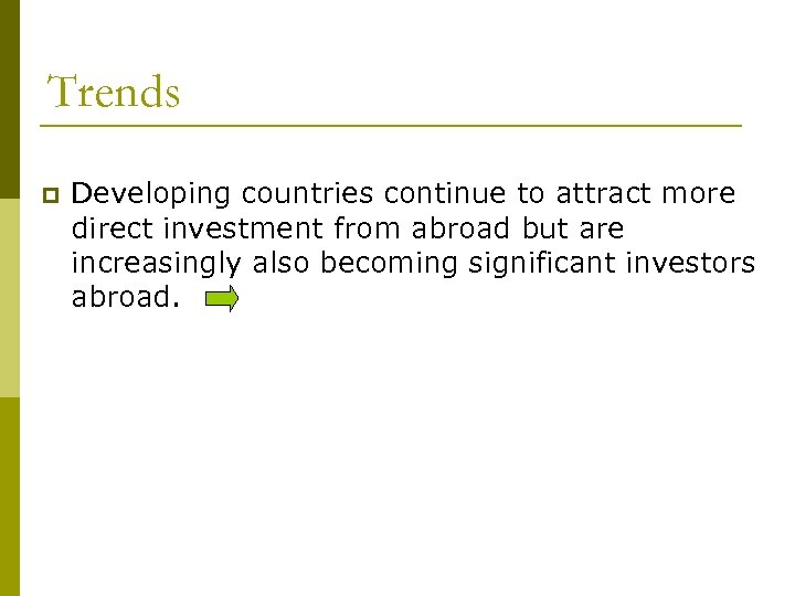 Trends p Developing countries continue to attract more direct investment from abroad but are