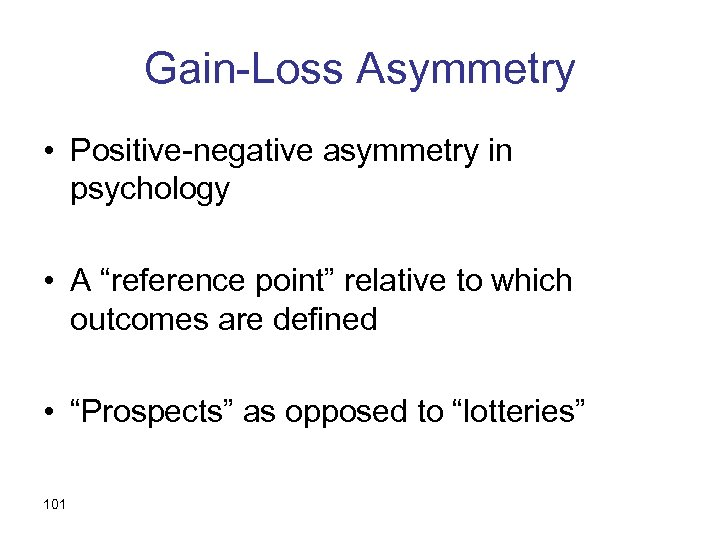 """Gain-Loss Asymmetry • Positive-negative asymmetry in psychology • A """"reference point"""" relative to which"""
