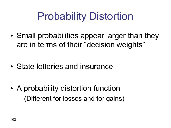 Probability Distortion • Small probabilities appear larger than they are in terms of their