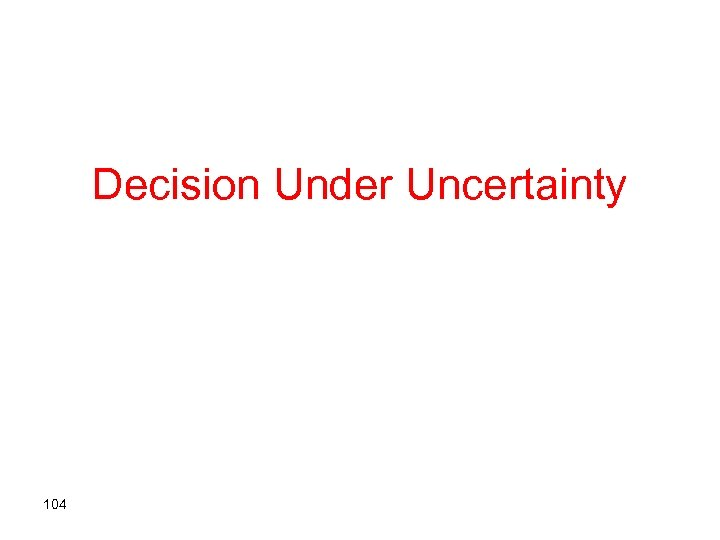 Decision Under Uncertainty 104