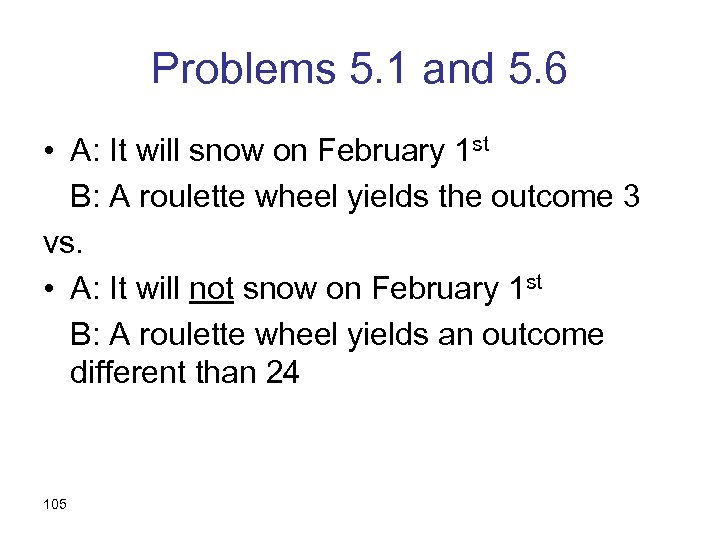 Problems 5. 1 and 5. 6 • A: It will snow on February 1