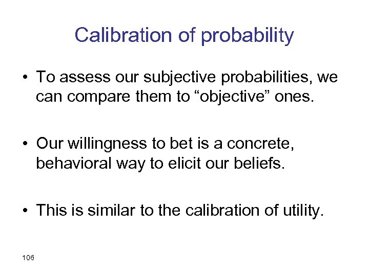 Calibration of probability • To assess our subjective probabilities, we can compare them to