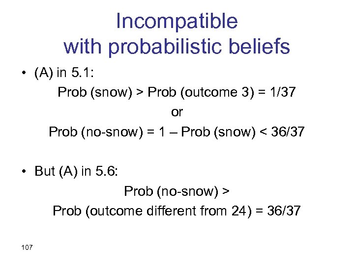 Incompatible with probabilistic beliefs • (A) in 5. 1: Prob (snow) > Prob (outcome