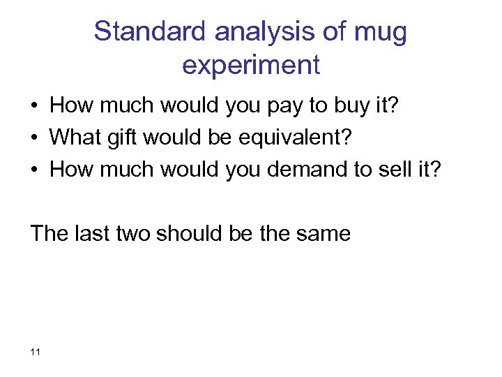 Standard analysis of mug experiment • How much would you pay to buy it?