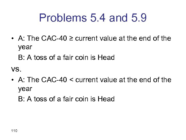 Problems 5. 4 and 5. 9 • A: The CAC-40 ≥ current value at