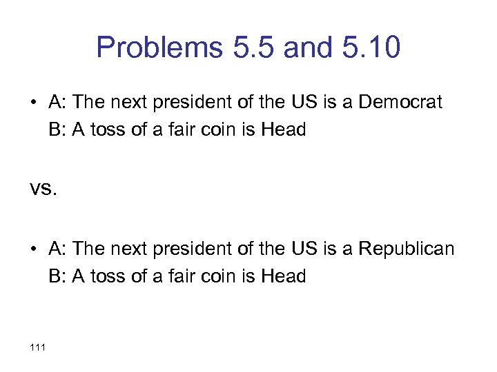 Problems 5. 5 and 5. 10 • A: The next president of the US