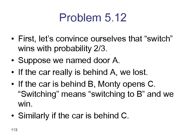 """Problem 5. 12 • First, let's convince ourselves that """"switch"""" wins with probability 2/3."""