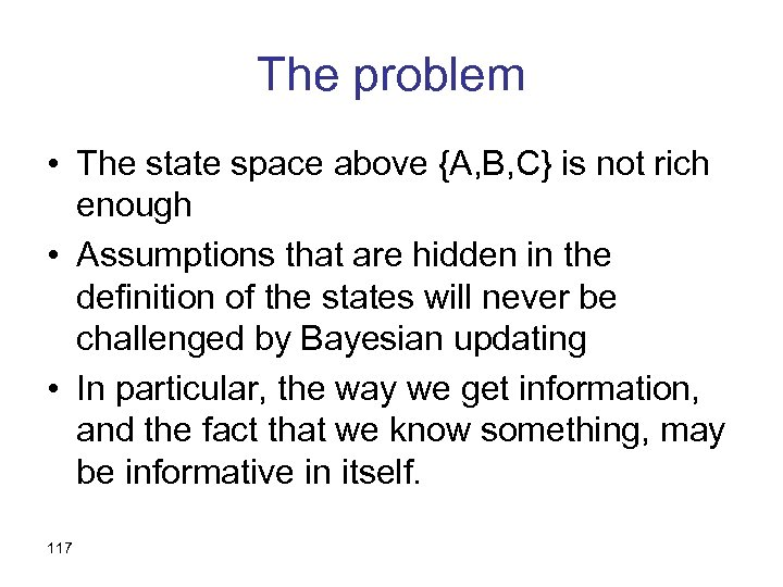 The problem • The state space above {A, B, C} is not rich enough