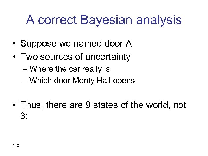 A correct Bayesian analysis • Suppose we named door A • Two sources of
