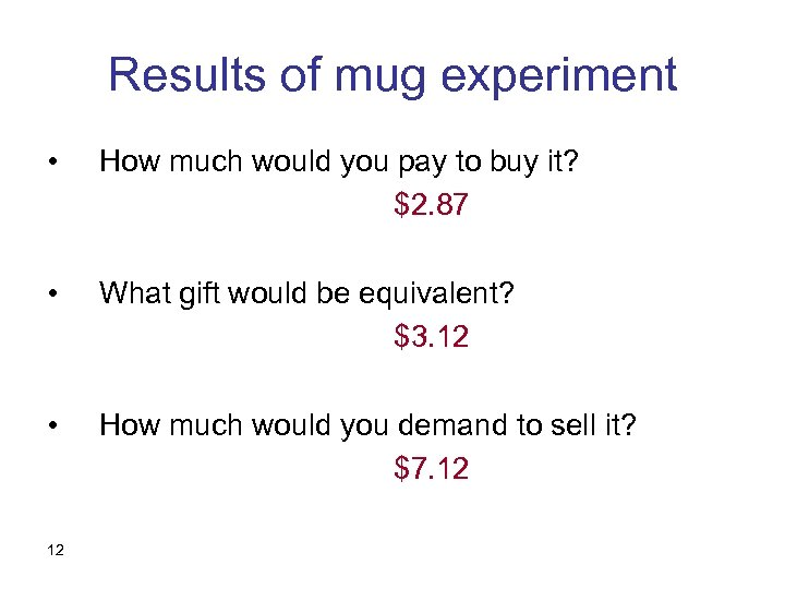 Results of mug experiment • How much would you pay to buy it? $2.