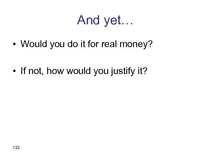 And yet… • Would you do it for real money? • If not, how