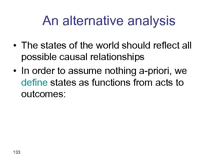 An alternative analysis • The states of the world should reflect all possible causal