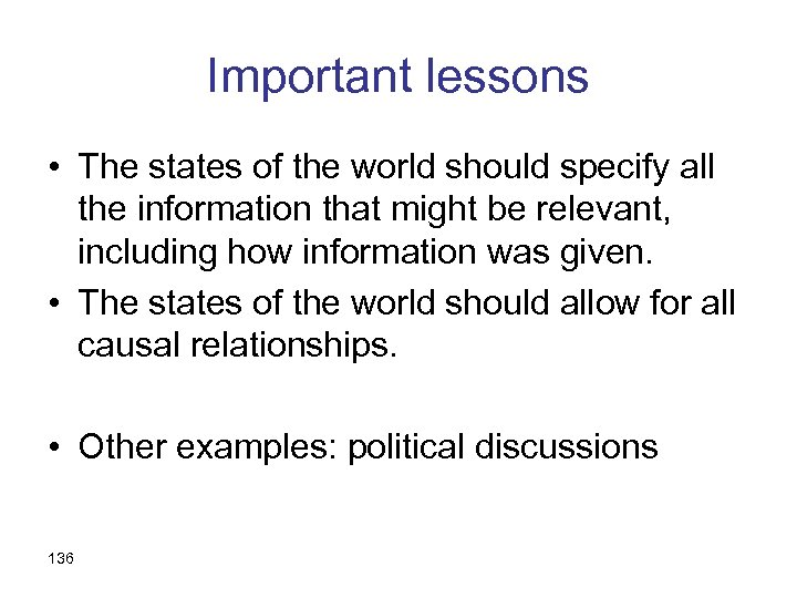 Important lessons • The states of the world should specify all the information that