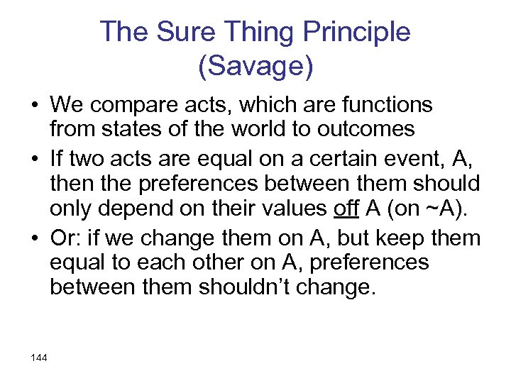 The Sure Thing Principle (Savage) • We compare acts, which are functions from states