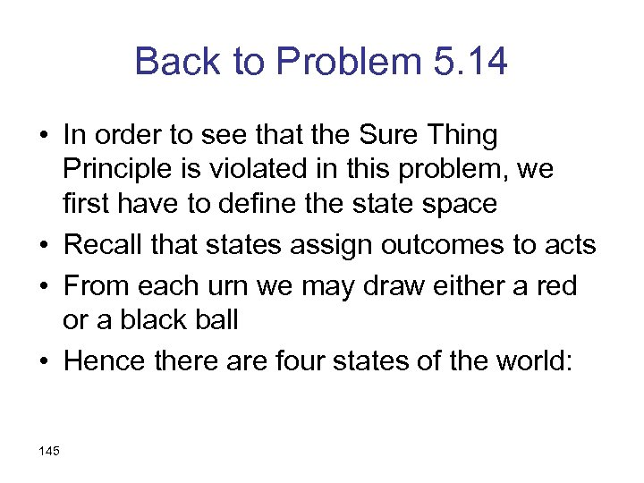 Back to Problem 5. 14 • In order to see that the Sure Thing