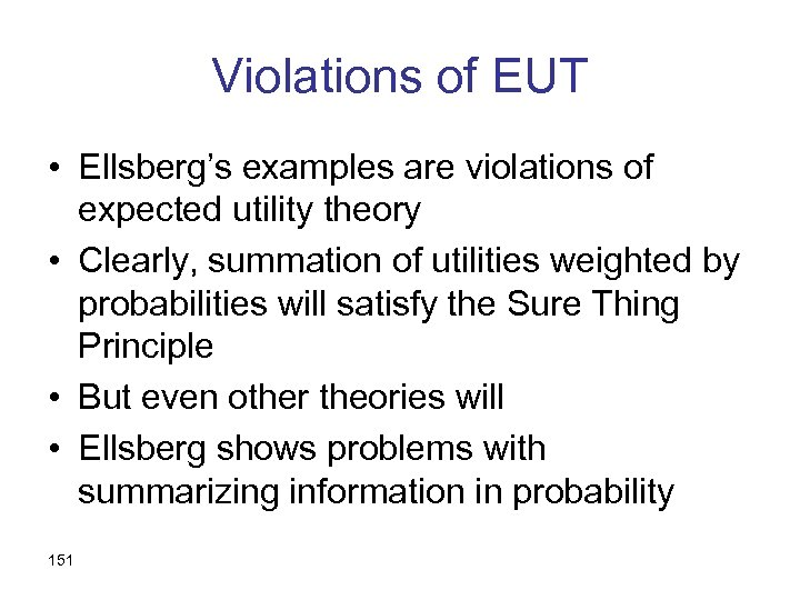 Violations of EUT • Ellsberg's examples are violations of expected utility theory • Clearly,