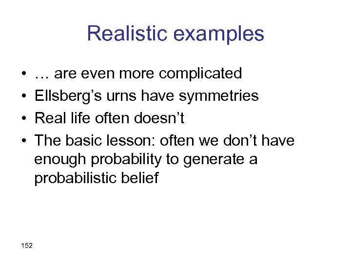 Realistic examples • • 152 … are even more complicated Ellsberg's urns have symmetries