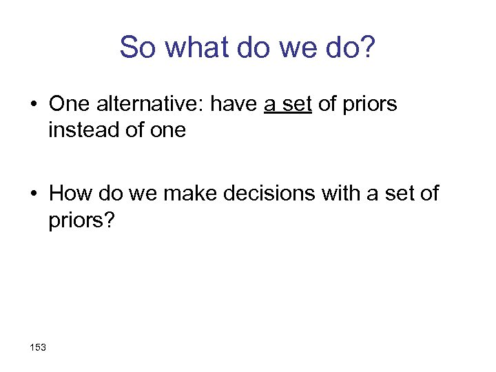 So what do we do? • One alternative: have a set of priors instead