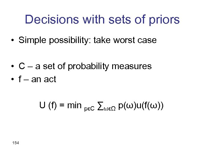 Decisions with sets of priors • Simple possibility: take worst case • C –