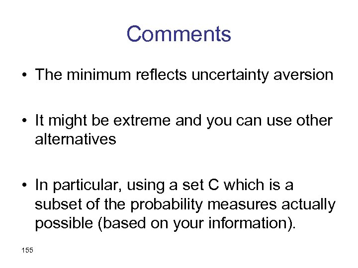 Comments • The minimum reflects uncertainty aversion • It might be extreme and you