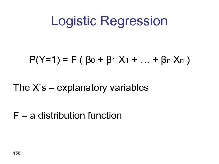 Logistic Regression P(Y=1) = F ( β 0 + β 1 X 1 +
