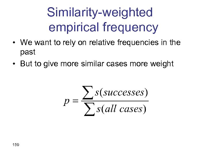 Similarity-weighted empirical frequency • We want to rely on relative frequencies in the past