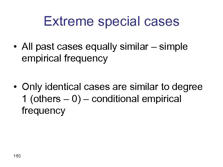 Extreme special cases • All past cases equally similar – simple empirical frequency •