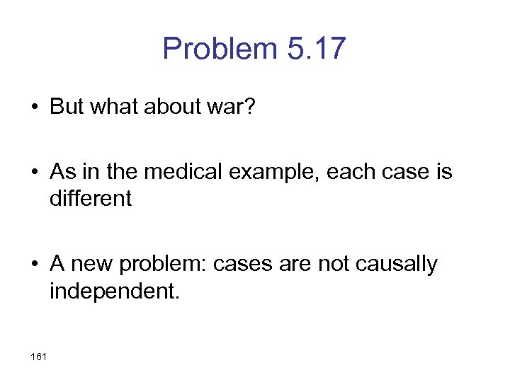 Problem 5. 17 • But what about war? • As in the medical example,