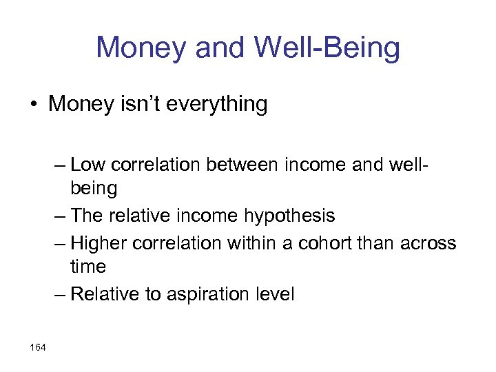 Money and Well-Being • Money isn't everything – Low correlation between income and wellbeing
