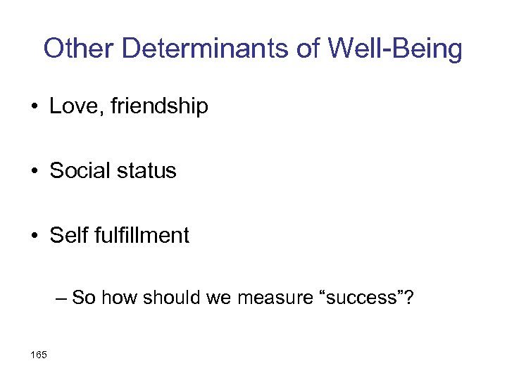 Other Determinants of Well-Being • Love, friendship • Social status • Self fulfillment –