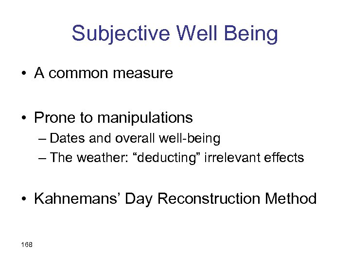 Subjective Well Being • A common measure • Prone to manipulations – Dates and