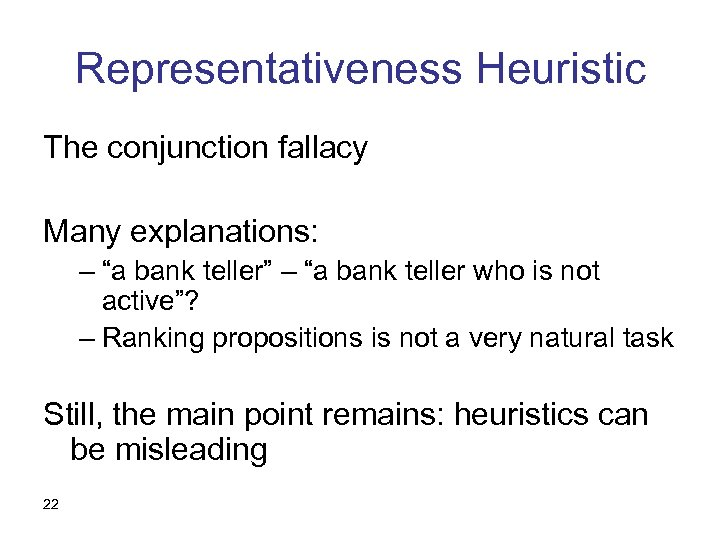 """Representativeness Heuristic The conjunction fallacy Many explanations: – """"a bank teller"""" – """"a bank"""