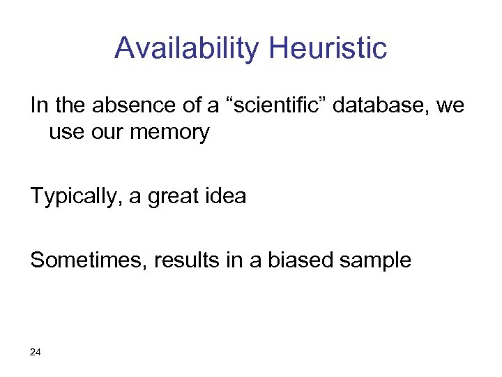 """Availability Heuristic In the absence of a """"scientific"""" database, we use our memory Typically,"""