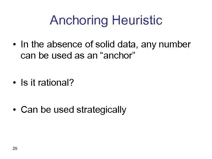Anchoring Heuristic • In the absence of solid data, any number can be used
