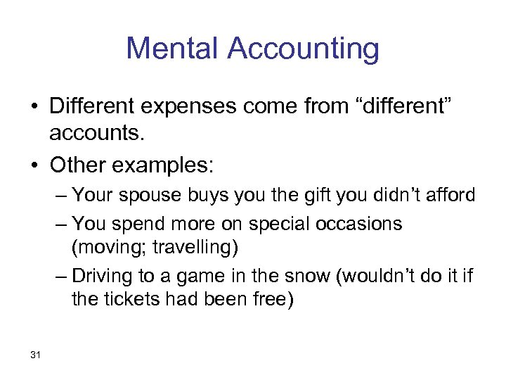 """Mental Accounting • Different expenses come from """"different"""" accounts. • Other examples: – Your"""